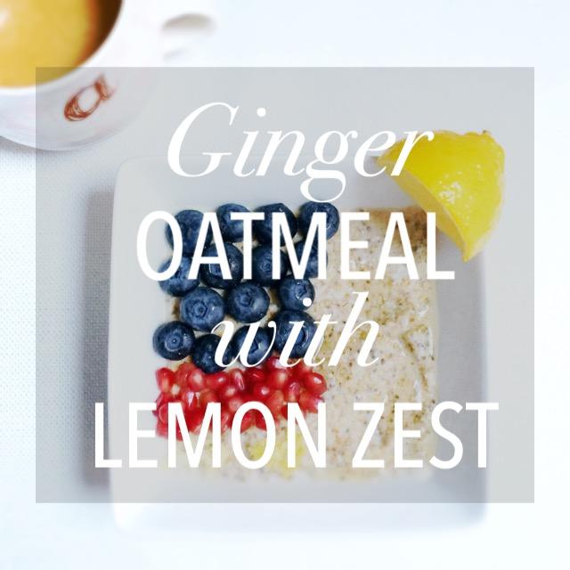 Ginger Oatmeal with Lemon Zest
