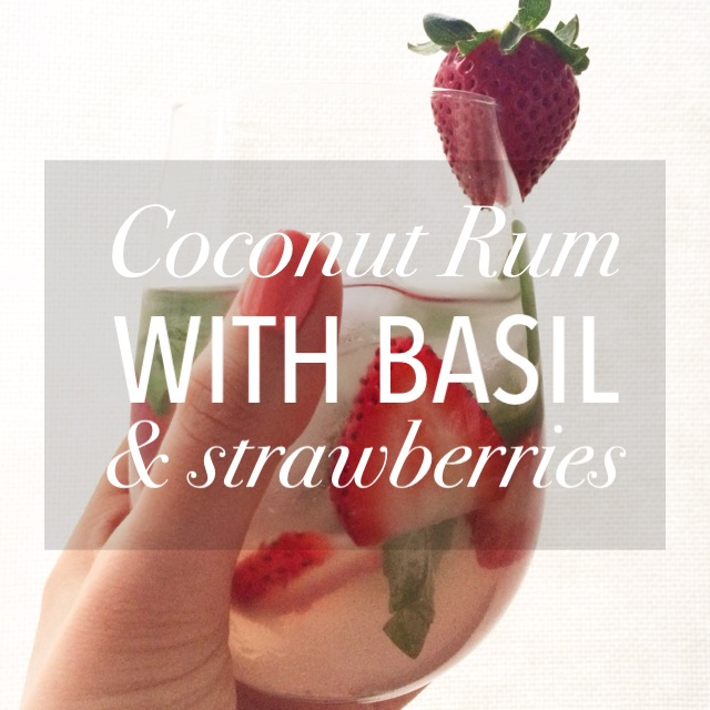 Coconut Rum with Basil & Strawberries