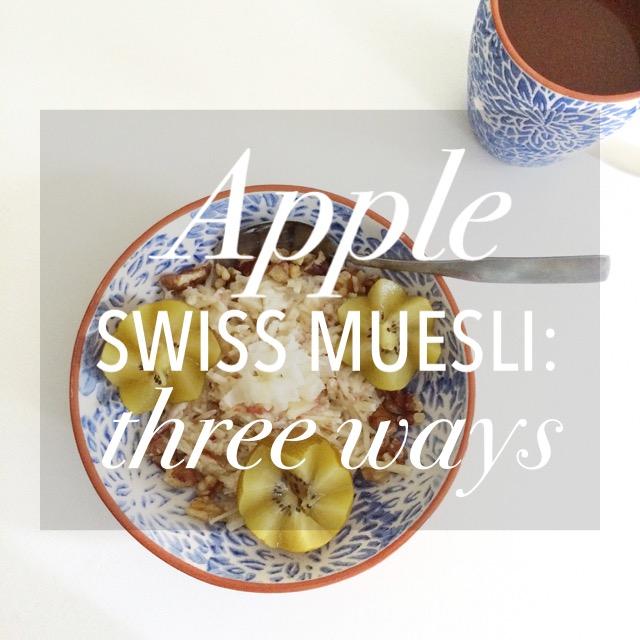 Swiss Muesli: Three Ways