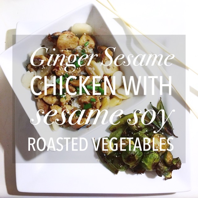 Ginger Sesame Chicken with Sesame Soy Roasted Vegetables